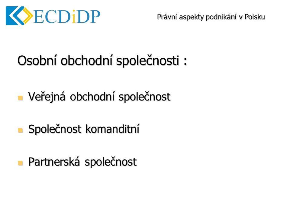Osobní obchodní společnosti : Veřejná obchodní společnost Veřejná obchodní společnost Společnost komanditní Společnost komanditní Partnerská společnost Partnerská společnost Právní aspekty podnikání v Polsku