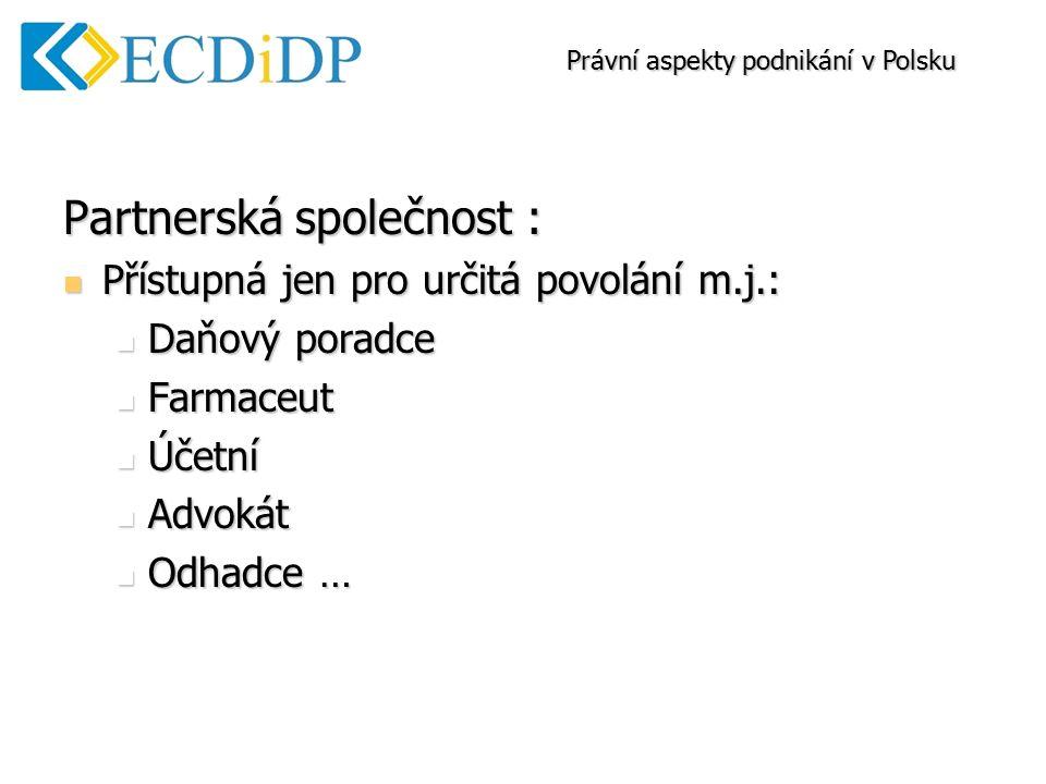 Partnerská společnost : Přístupná jen pro určitá povolání m.j.: Přístupná jen pro určitá povolání m.j.: Daňový poradce Daňový poradce Farmaceut Farmaceut Účetní Účetní Advokát Advokát Odhadce … Odhadce … Právní aspekty podnikání v Polsku