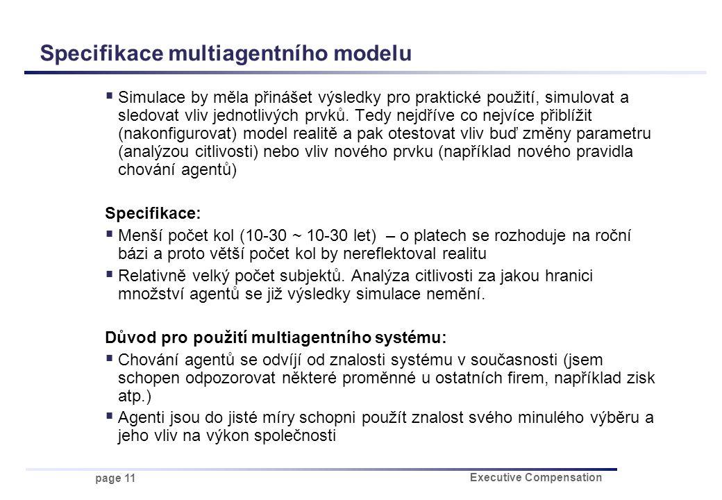 page 11 Executive Compensation Specifikace multiagentního modelu  Simulace by měla přinášet výsledky pro praktické použití, simulovat a sledovat vliv