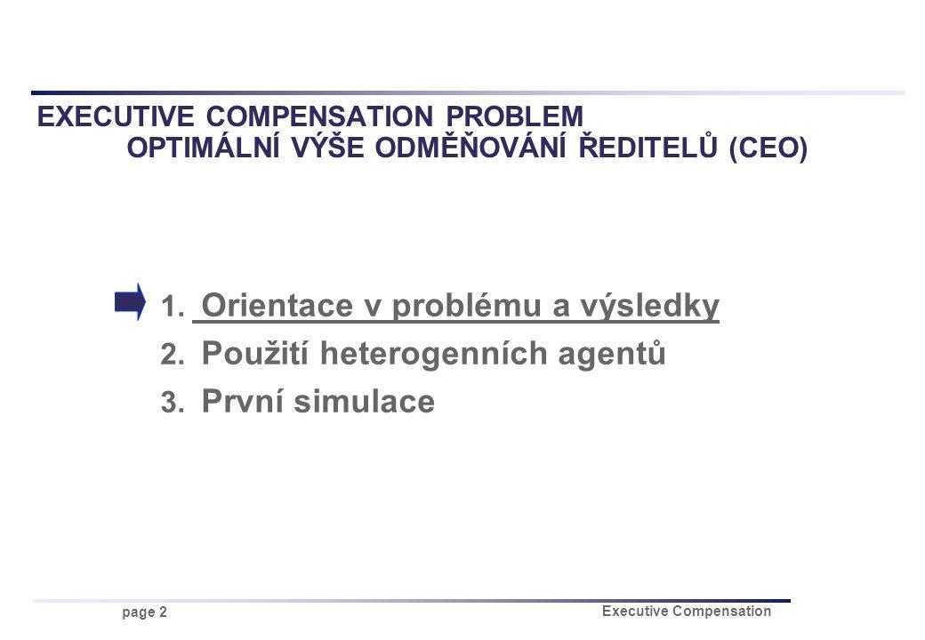 page 2 Executive Compensation EXECUTIVE COMPENSATION PROBLEM OPTIMÁLNÍ VÝŠE ODMĚŇOVÁNÍ ŘEDITELŮ (CEO) 1. Orientace v problému a výsledky 2. Použití he