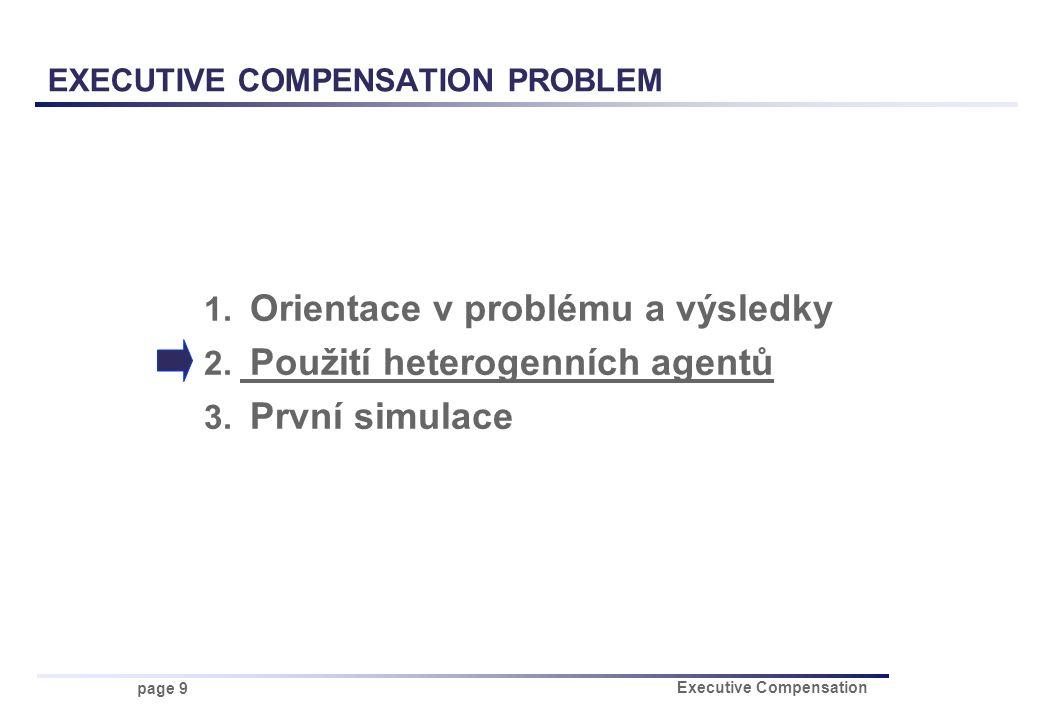 page 9 Executive Compensation 1. Orientace v problému a výsledky 2. Použití heterogenních agentů 3. První simulace EXECUTIVE COMPENSATION PROBLEM