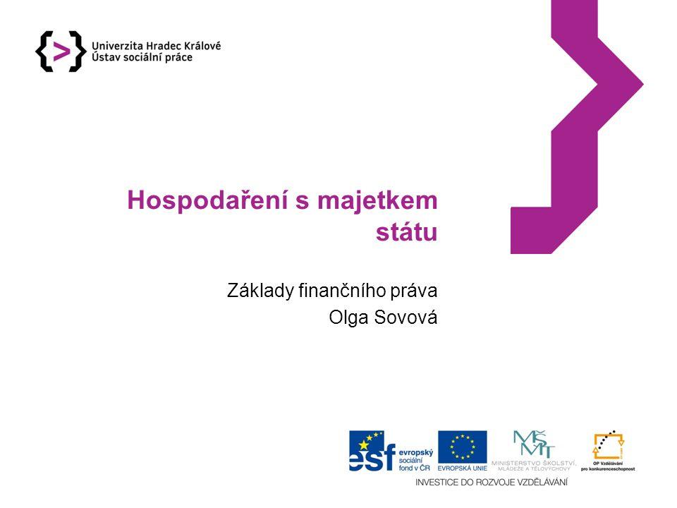 Hospodaření s majetkem státu Základy finančního práva Olga Sovová