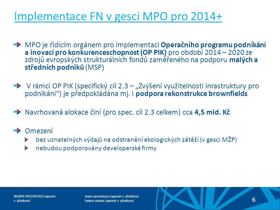 Autor prezentace (upravit v předloze) funkce autora (upravit v předloze) NADPIS PREZENTACE (upravit v předloze) 6 Implementace FN v gesci MPO pro 2014