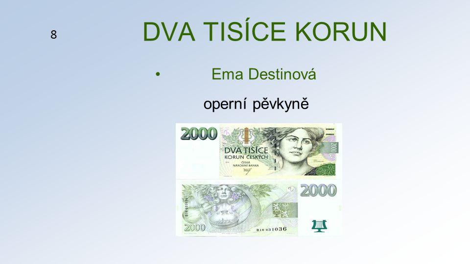 DVA TISÍCE KORUN Ema Destinová 8 operní pěvkyně