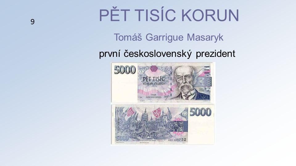 Tomáš Garrigue Masaryk PĚT TISÍC KORUN 9 první československý prezident