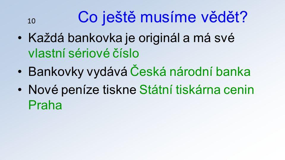 Každá bankovka je originál a má své vlastní sériové číslo Bankovky vydává Česká národní banka Nové peníze tiskne Státní tiskárna cenin Praha Co ještě musíme vědět.