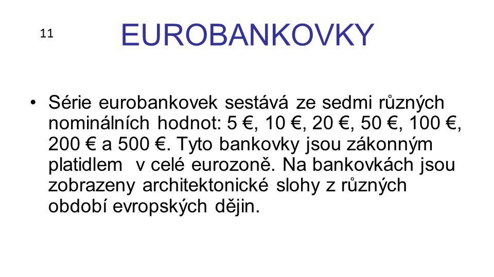 EUROBANKOVKY Série eurobankovek sestává ze sedmi různých nominálních hodnot: 5 €, 10 €, 20 €, 50 €, 100 €, 200 € a 500 €.