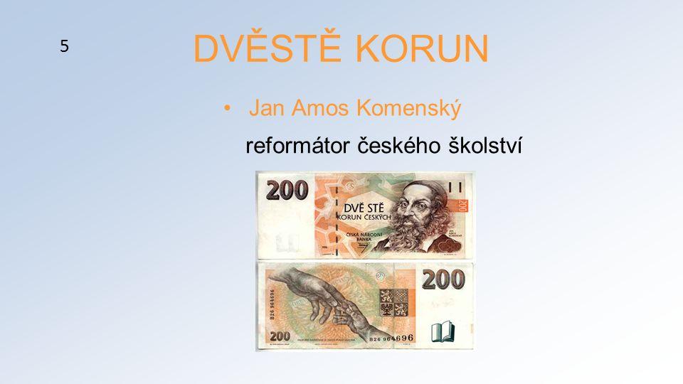 DVĚSTĚ KORUN Jan Amos Komenský reformátor českého školství 5