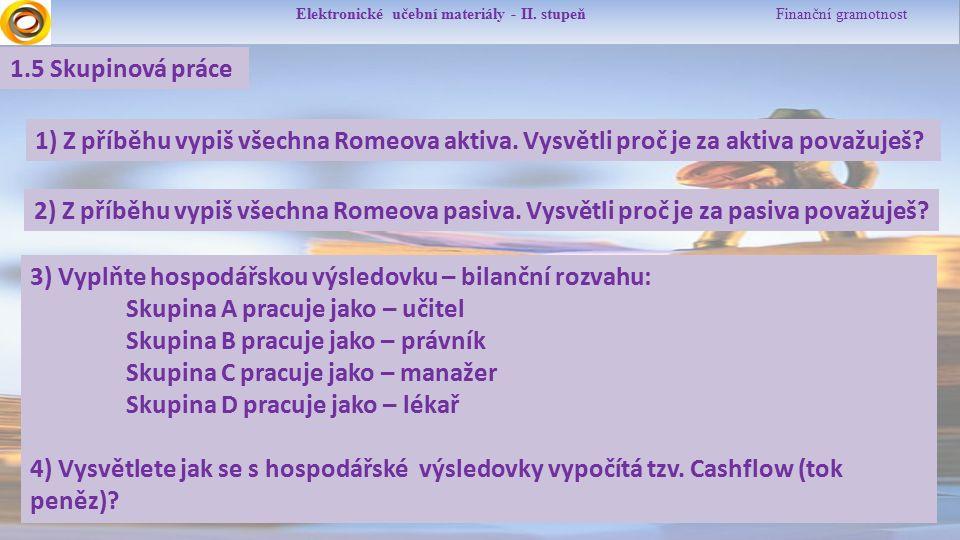 Elektronické učební materiály - II. stupeň Finanční gramotnost 1.5 Skupinová práce 1) Z příběhu vypiš všechna Romeova aktiva. Vysvětli proč je za akti