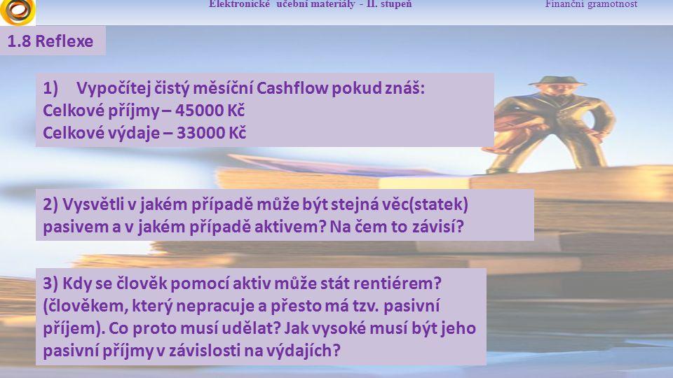 Elektronické učební materiály - II. stupeň Finanční gramotnost 1.8 Reflexe 1)Vypočítej čistý měsíční Cashflow pokud znáš: Celkové příjmy – 45000 Kč Ce