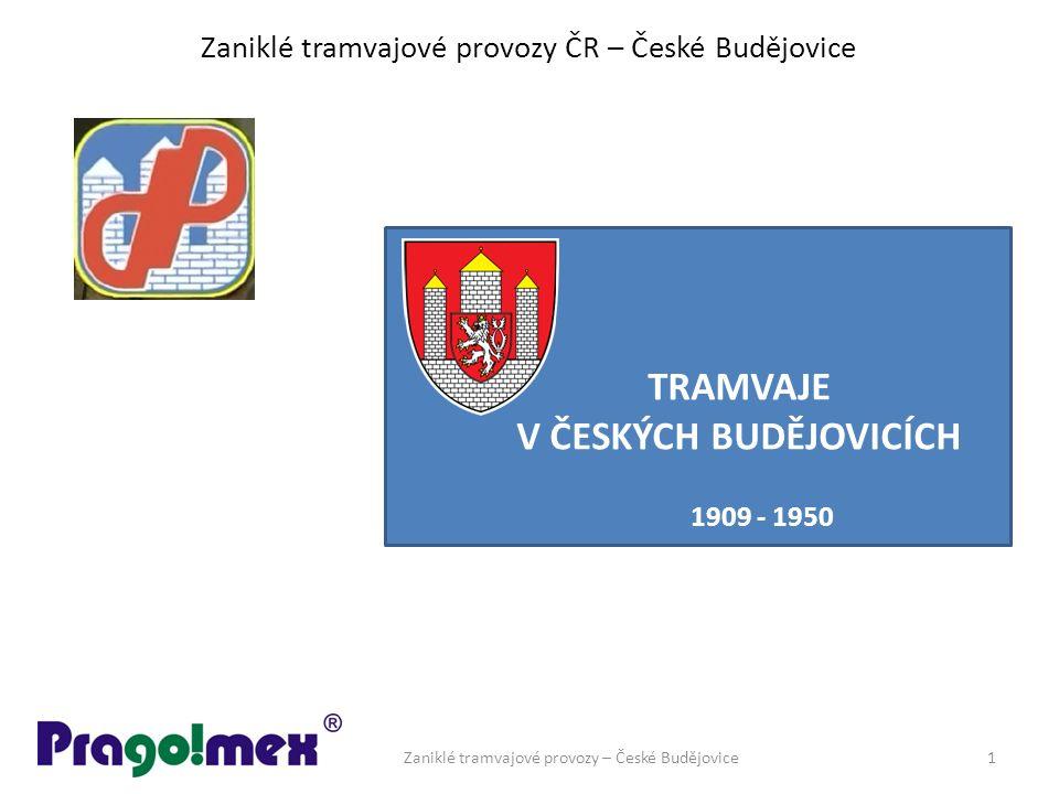 Zaniklé tramvajové provozy ČR – České Budějovice TRAMVAJE V ČESKÝCH BUDĚJOVICÍCH 1909 - 1950 Zaniklé tramvajové provozy – České Budějovice1