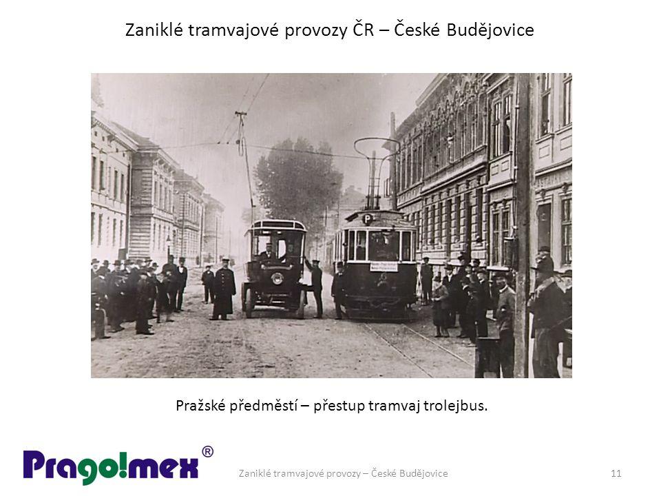 Zaniklé tramvajové provozy ČR – České Budějovice Zaniklé tramvajové provozy – České Budějovice11 Pražské předměstí – přestup tramvaj trolejbus.