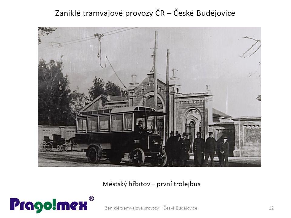 Zaniklé tramvajové provozy ČR – České Budějovice Zaniklé tramvajové provozy – České Budějovice12 Městský hřbitov – první trolejbus