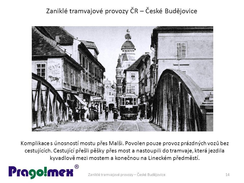 Zaniklé tramvajové provozy ČR – České Budějovice Zaniklé tramvajové provozy – České Budějovice14 Komplikace s únosností mostu přes Malši.