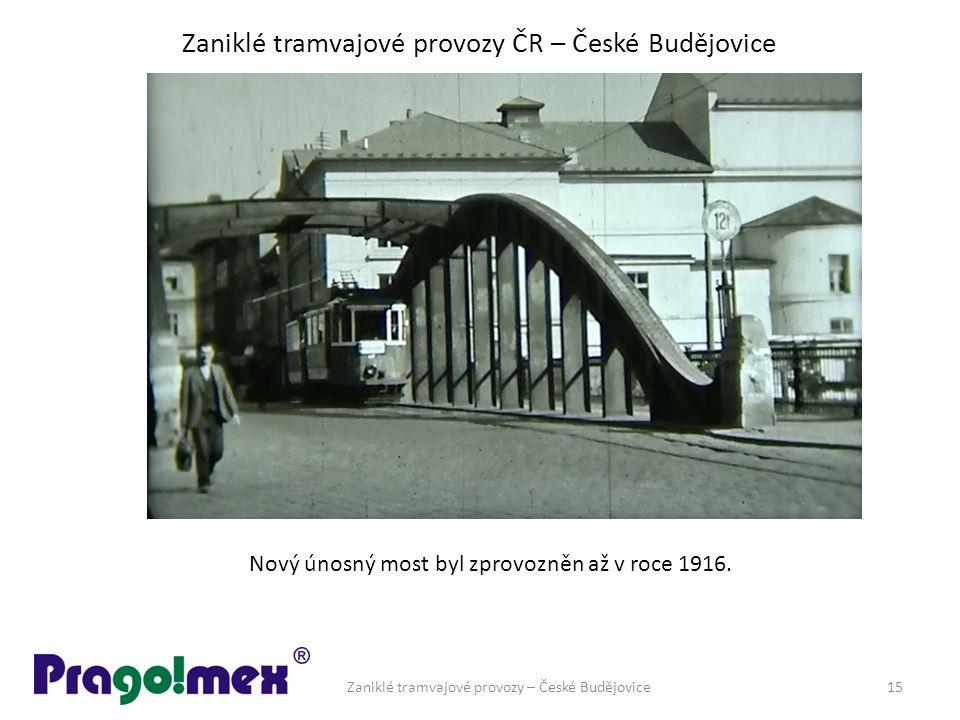 Zaniklé tramvajové provozy ČR – České Budějovice Zaniklé tramvajové provozy – České Budějovice15 Nový únosný most byl zprovozněn až v roce 1916.