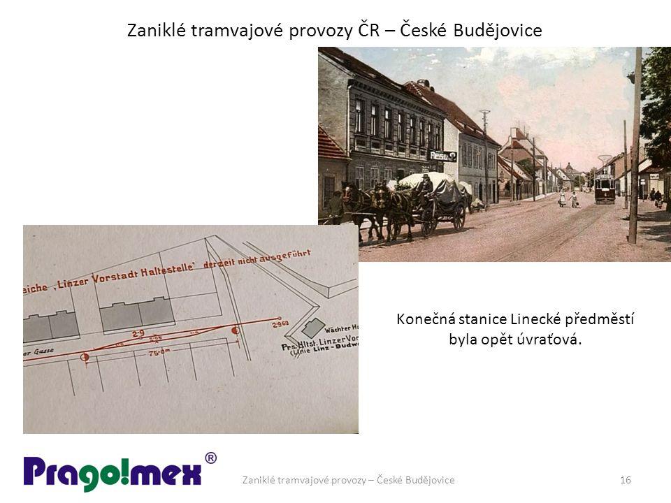 Zaniklé tramvajové provozy ČR – České Budějovice Zaniklé tramvajové provozy – České Budějovice16 Konečná stanice Linecké předměstí byla opět úvraťová.