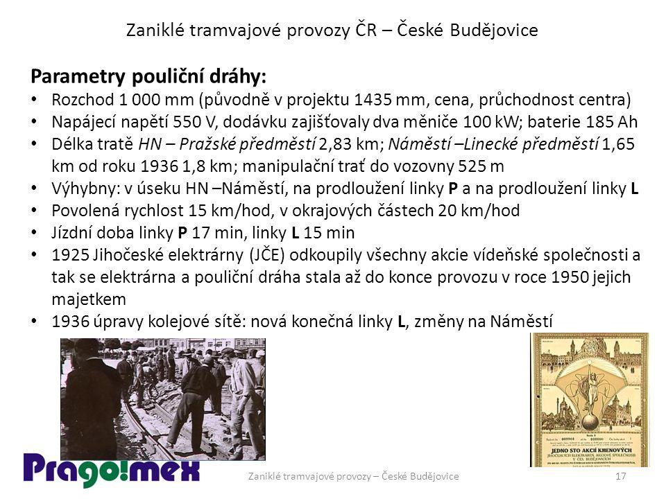 Zaniklé tramvajové provozy ČR – České Budějovice Parametry pouliční dráhy: Rozchod 1 000 mm (původně v projektu 1435 mm, cena, průchodnost centra) Nap