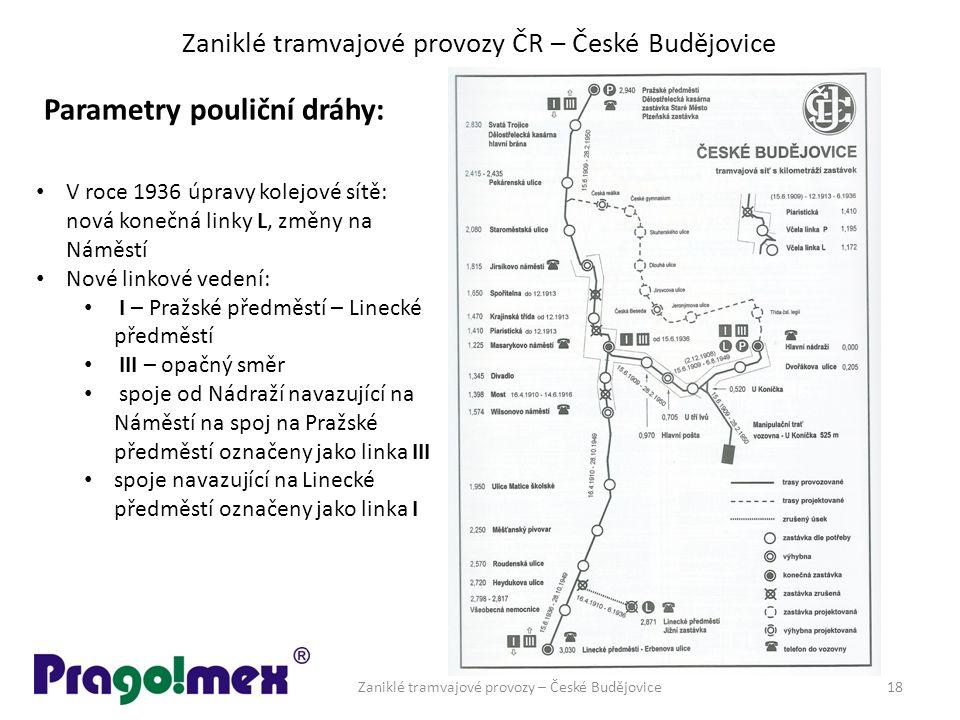 Zaniklé tramvajové provozy ČR – České Budějovice Parametry pouliční dráhy: Zaniklé tramvajové provozy – České Budějovice18 V roce 1936 úpravy kolejové