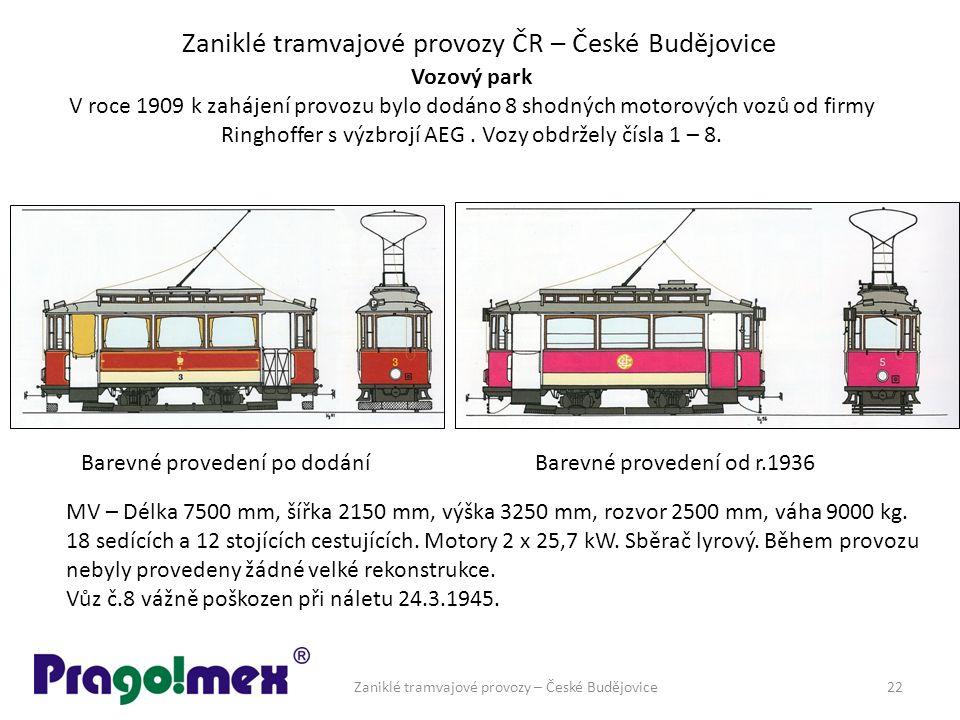 Zaniklé tramvajové provozy ČR – České Budějovice Vozový park V roce 1909 k zahájení provozu bylo dodáno 8 shodných motorových vozů od firmy Ringhoffer s výzbrojí AEG.