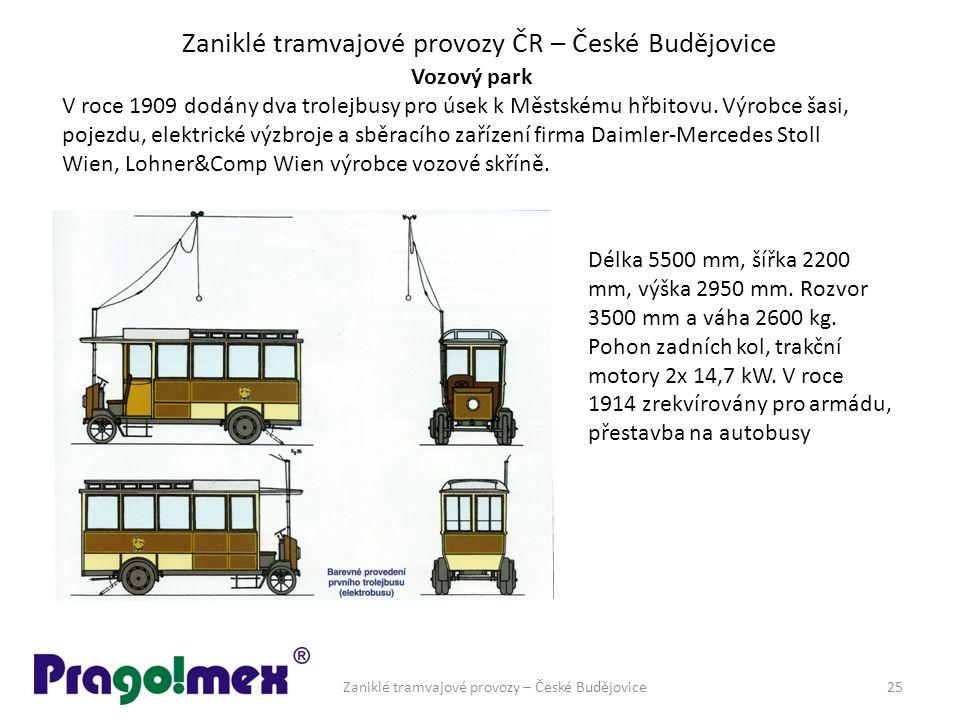 Zaniklé tramvajové provozy ČR – České Budějovice Vozový park V roce 1909 dodány dva trolejbusy pro úsek k Městskému hřbitovu. Výrobce šasi, pojezdu, e