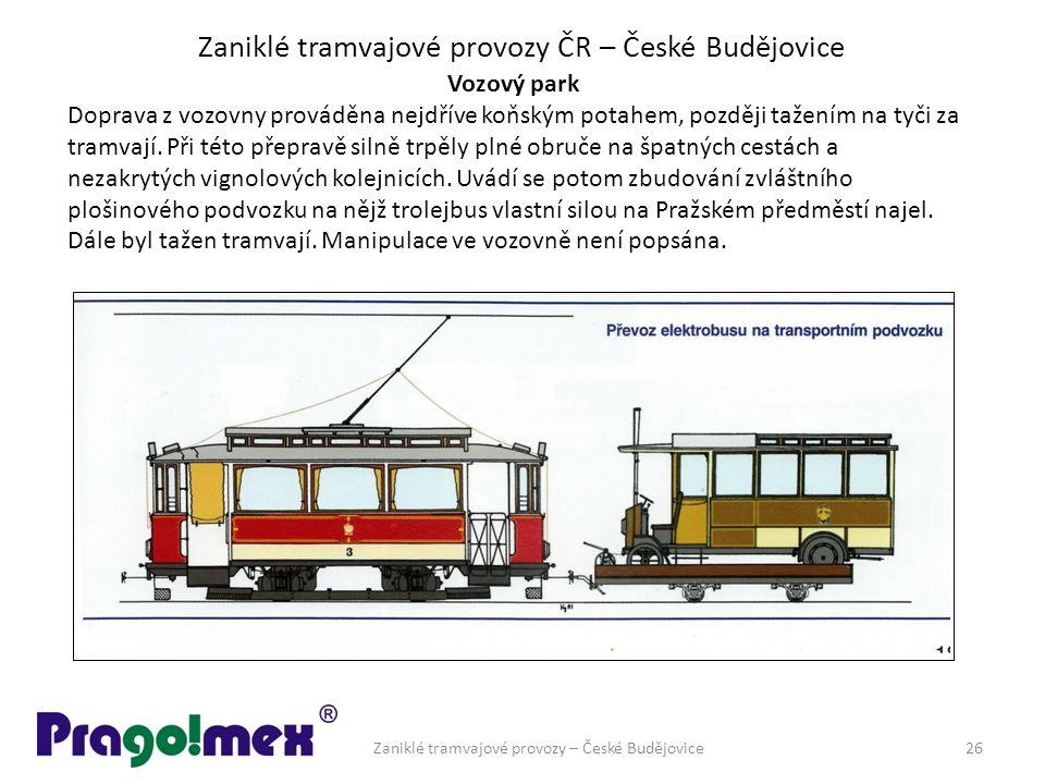 Zaniklé tramvajové provozy ČR – České Budějovice Vozový park Doprava z vozovny prováděna nejdříve koňským potahem, později tažením na tyči za tramvají.