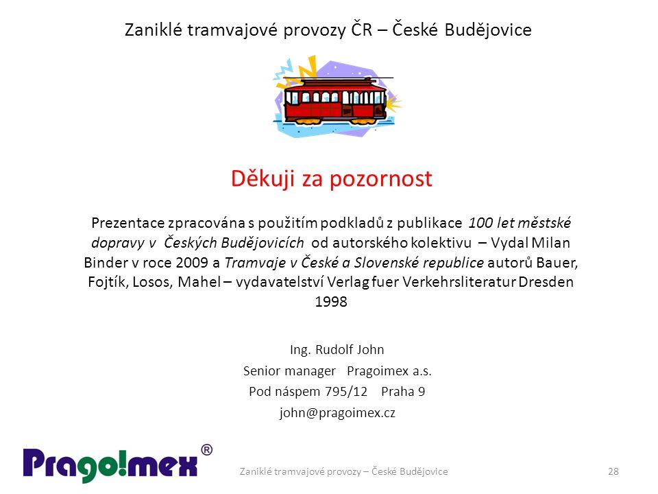 Zaniklé tramvajové provozy ČR – České Budějovice Ing. Rudolf John Senior manager Pragoimex a.s. Pod náspem 795/12 Praha 9 john@pragoimex.cz Děkuji za