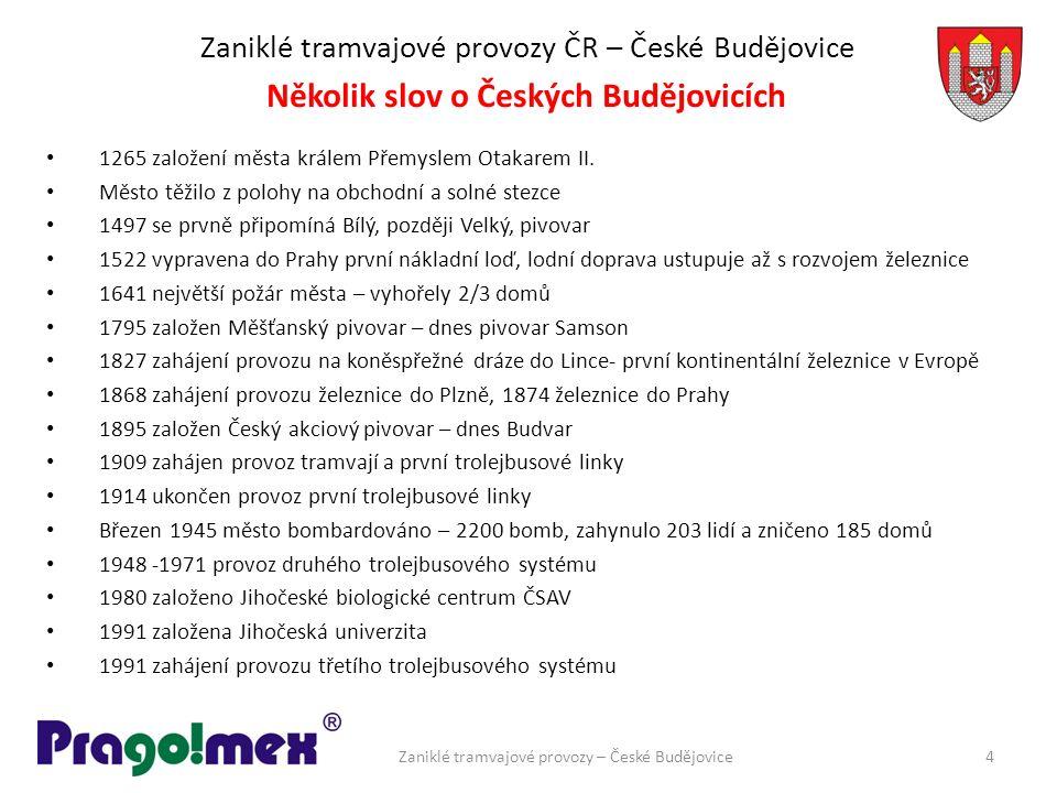 Zaniklé tramvajové provozy ČR – České Budějovice 1265 založení města králem Přemyslem Otakarem II. Město těžilo z polohy na obchodní a solné stezce 14