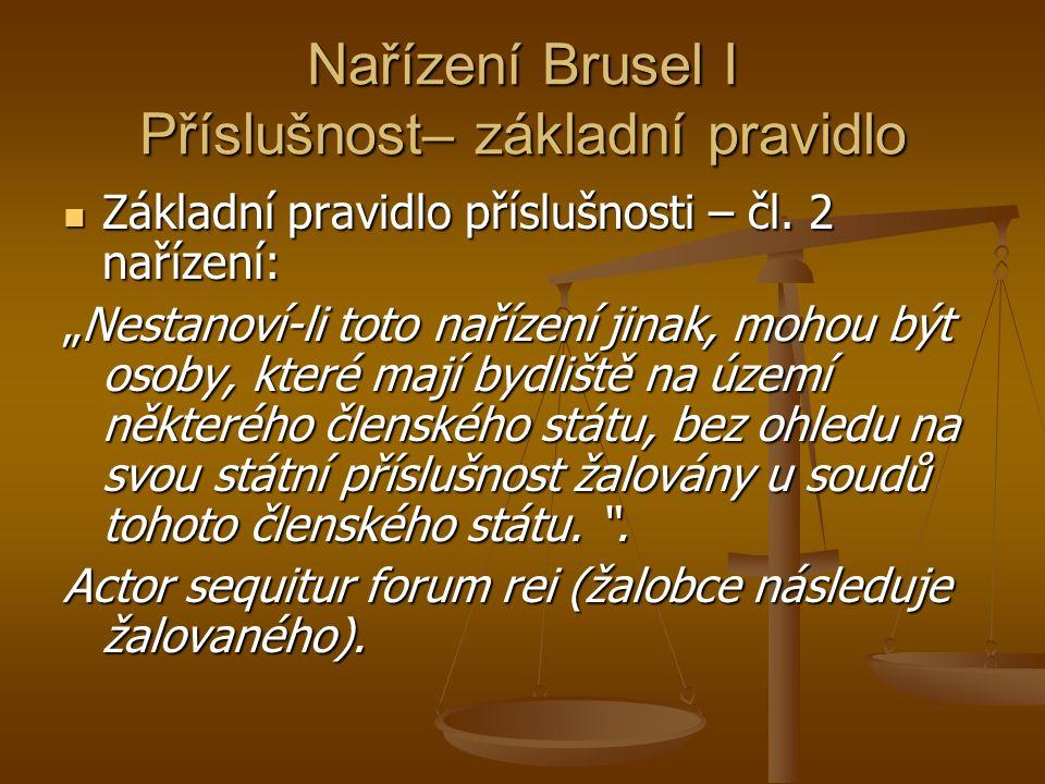 Nařízení Brusel I Příslušnost– základní pravidlo Základní pravidlo příslušnosti – čl.