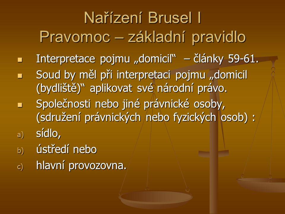 """Nařízení Brusel I Pravomoc – základní pravidlo Interpretace pojmu """"domicil – články 59-61."""