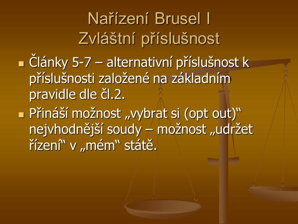 Nařízení Brusel I Zvláštní příslušnost Články 5-7 – alternativní příslušnost k příslušnosti založené na základním pravidle dle čl.2.