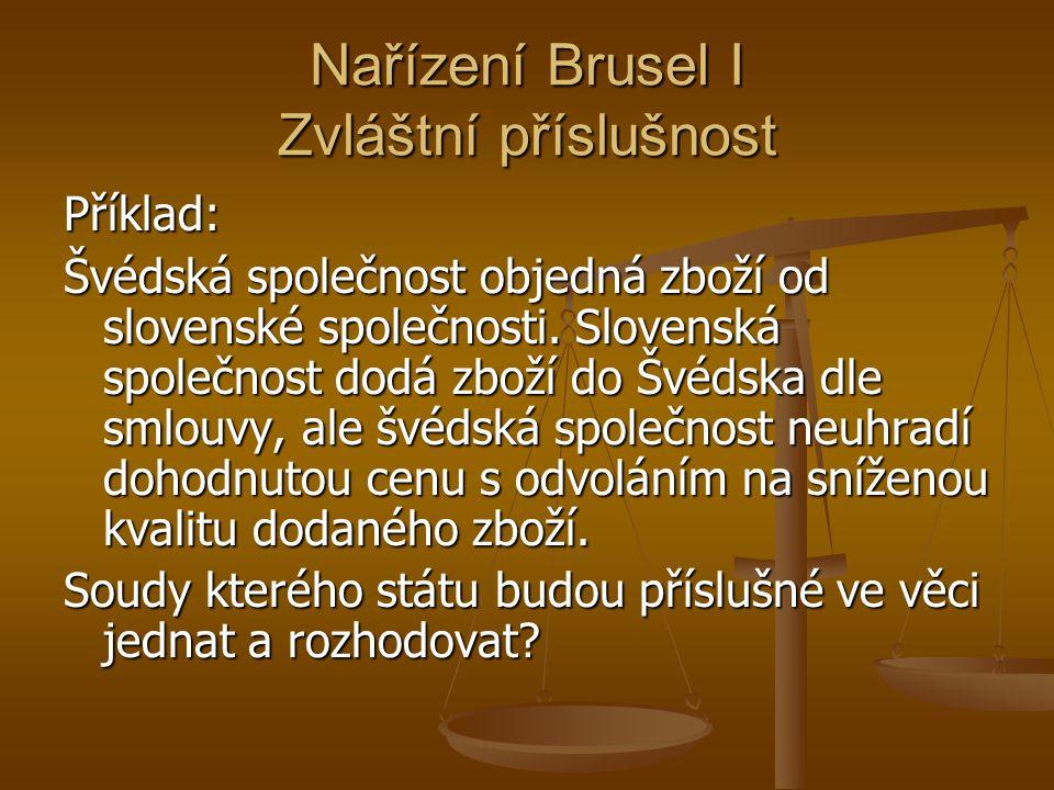 Nařízení Brusel I Zvláštní příslušnost Příklad: Švédská společnost objedná zboží od slovenské společnosti.