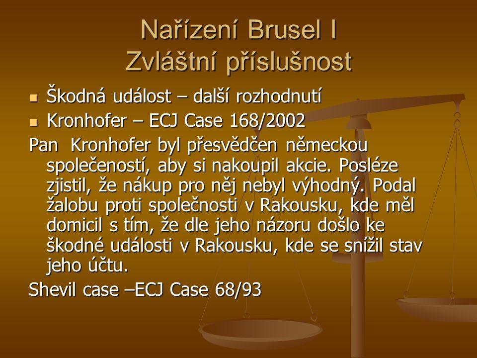 Nařízení Brusel I Zvláštní příslušnost Škodná událost – další rozhodnutí Škodná událost – další rozhodnutí Kronhofer – ECJ Case 168/2002 Kronhofer – ECJ Case 168/2002 Pan Kronhofer byl přesvědčen německou společeností, aby si nakoupil akcie.