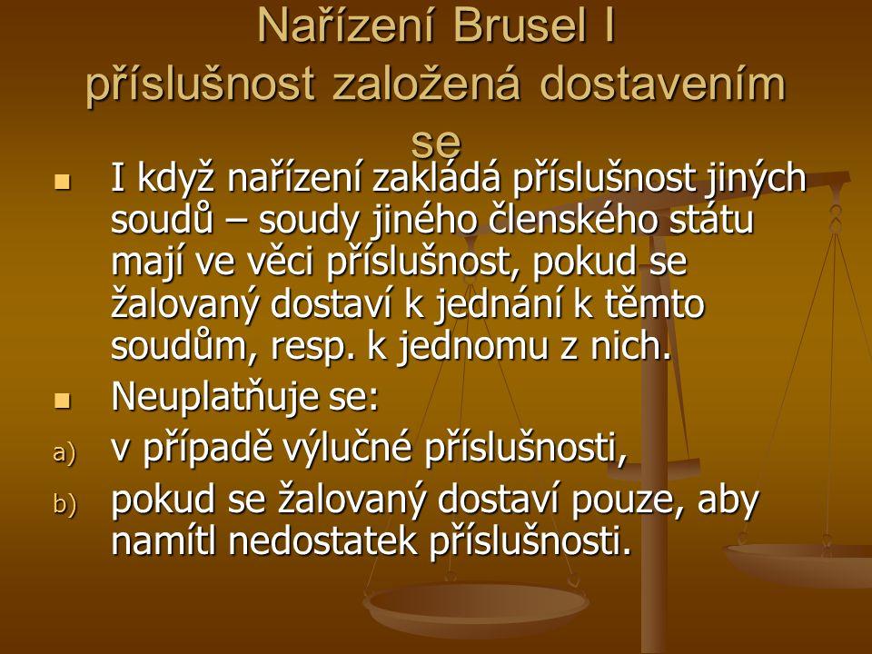 Nařízení Brusel I příslušnost založená dostavením se I když nařízení zakládá příslušnost jiných soudů – soudy jiného členského státu mají ve věci příslušnost, pokud se žalovaný dostaví k jednání k těmto soudům, resp.