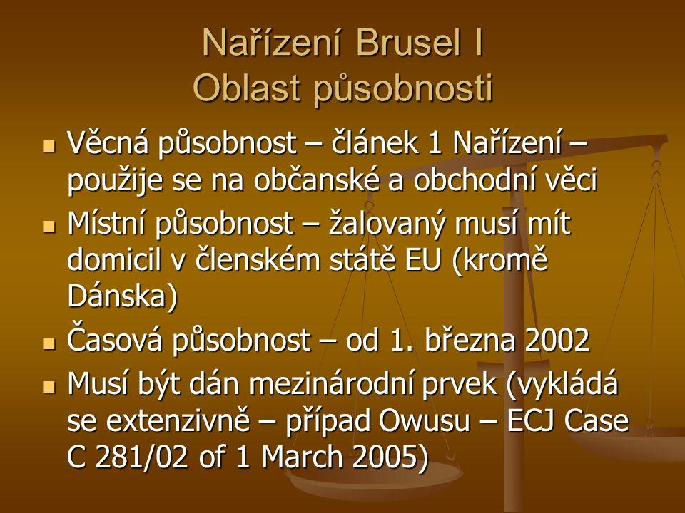 Nařízení Brusel I Oblast působnosti Věcná působnost – článek 1 Nařízení – použije se na občanské a obchodní věci Věcná působnost – článek 1 Nařízení – použije se na občanské a obchodní věci Místní působnost – žalovaný musí mít domicil v členském státě EU (kromě Dánska) Místní působnost – žalovaný musí mít domicil v členském státě EU (kromě Dánska) Časová působnost – od 1.