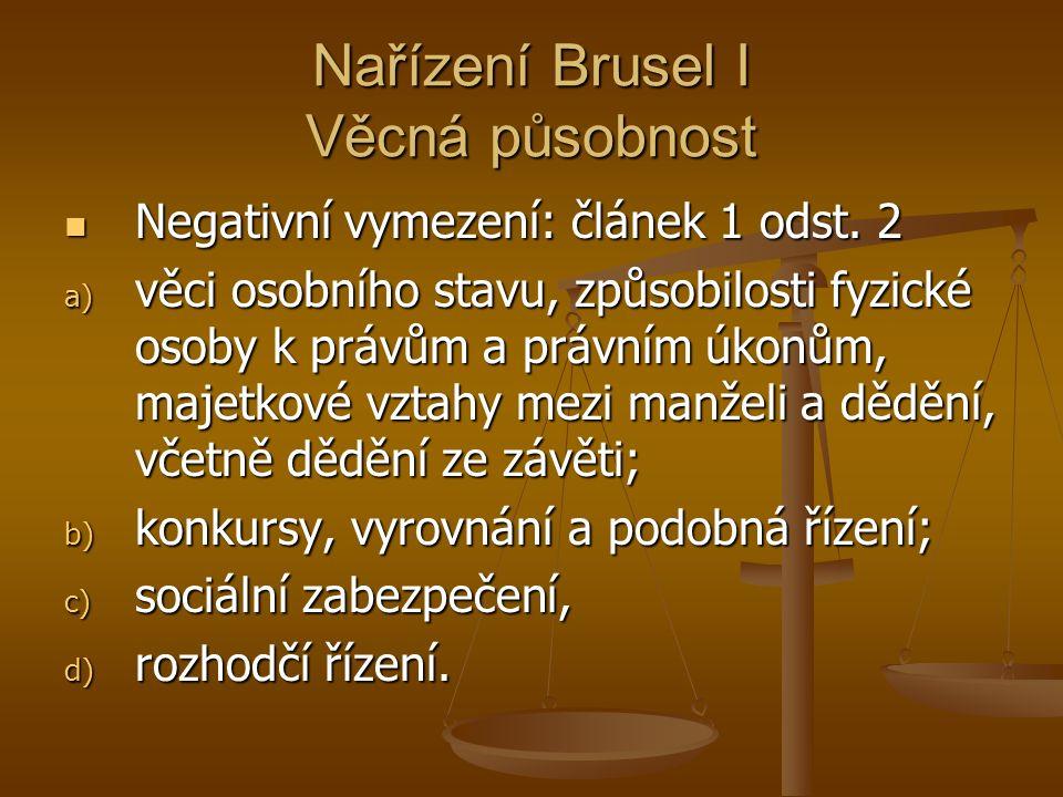 Nařízení Brusel I Příslušnost Určuje soudy kterého členského státu budou příslušné ve věci jednat a rozhodovat (mezinárodní příslušnost soudů).