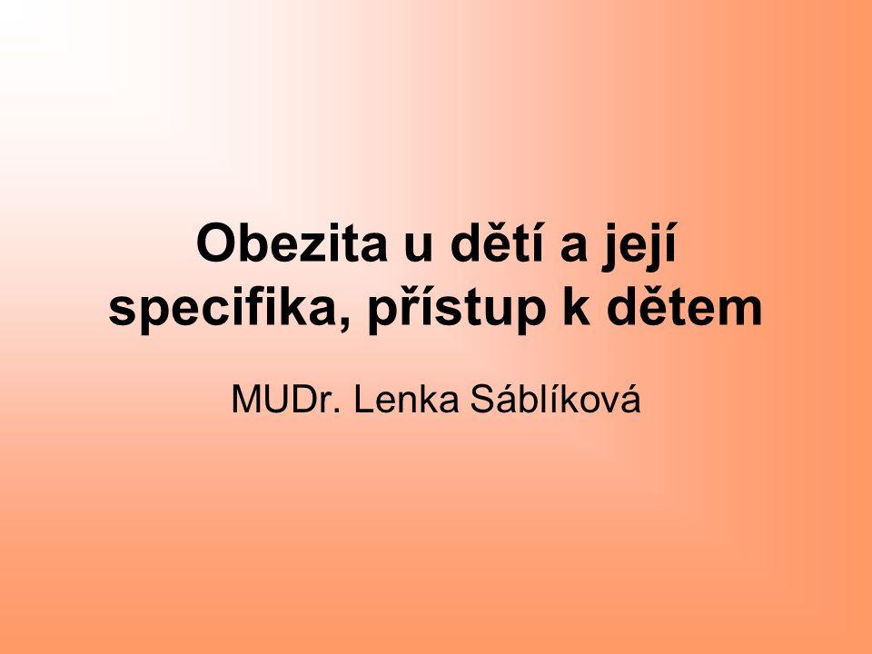 Obezita u dětí a její specifika, přístup k dětem MUDr. Lenka Sáblíková