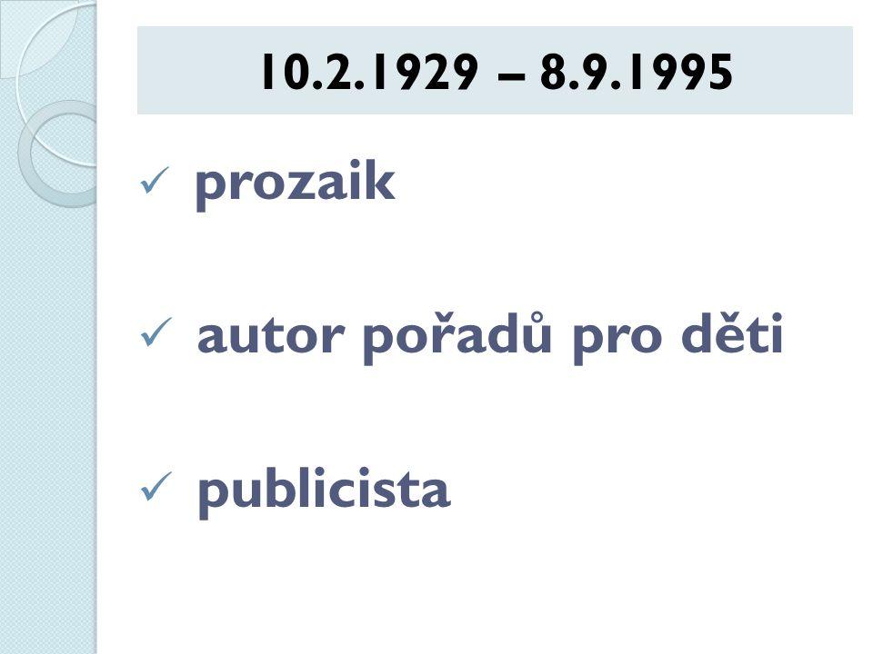 10.2.1929 – 8.9.1995 prozaik autor pořadů pro děti publicista