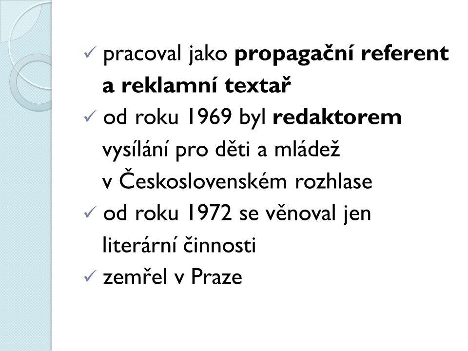 pracoval jako propagační referent a reklamní textař od roku 1969 byl redaktorem vysílání pro děti a mládež v Československém rozhlase od roku 1972 se věnoval jen literární činnosti zemřel v Praze