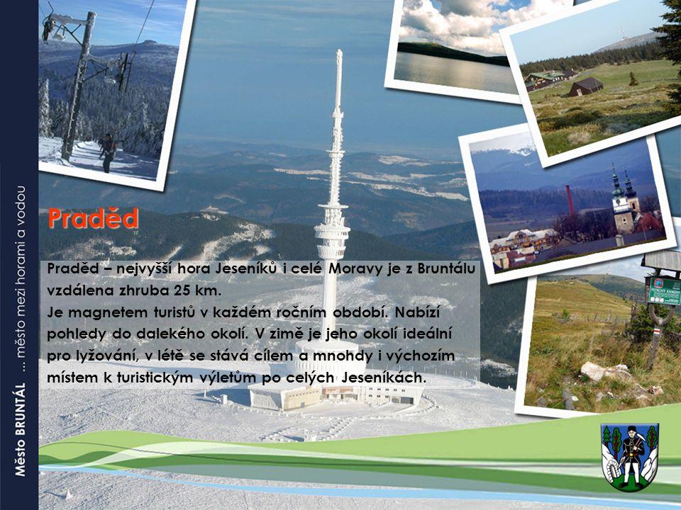 Praděd Praděd – nejvyšší hora Jeseníků i celé Moravy je z Bruntálu vzdálena zhruba 25 km. Je magnetem turistů v každém ročním období. Nabízí pohledy d