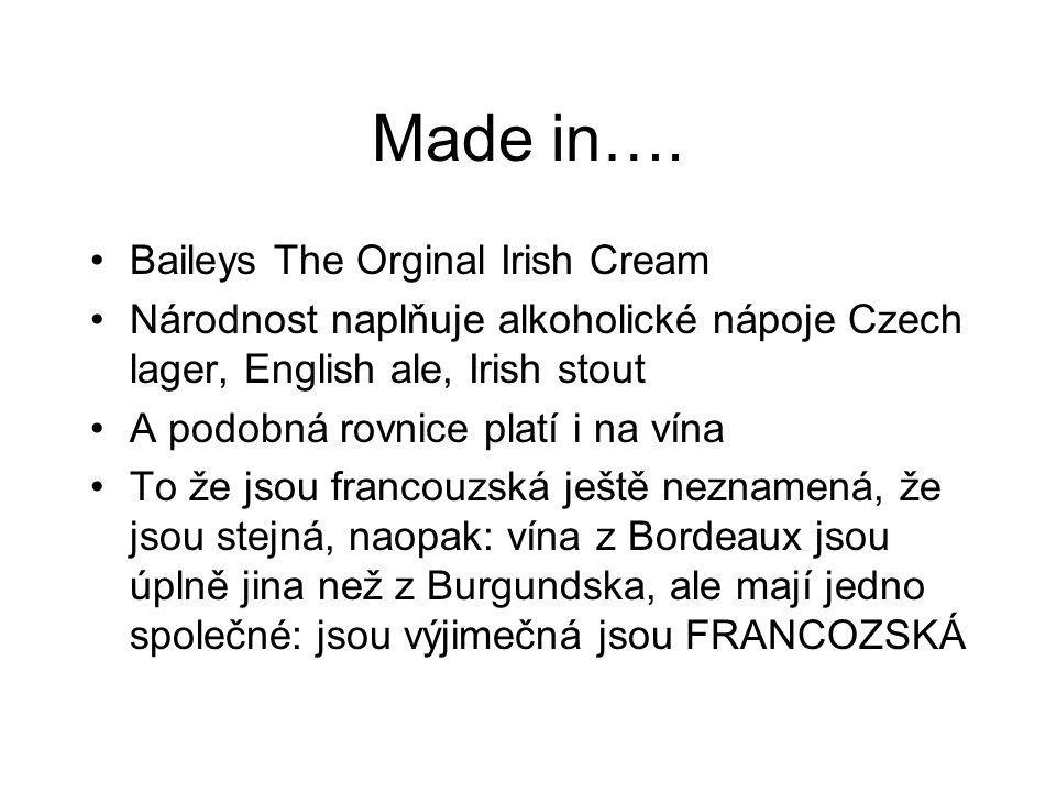 Baileys The Orginal Irish Cream Národnost naplňuje alkoholické nápoje Czech lager, English ale, Irish stout A podobná rovnice platí i na vína To že jsou francouzská ještě neznamená, že jsou stejná, naopak: vína z Bordeaux jsou úplně jina než z Burgundska, ale mají jedno společné: jsou výjimečná jsou FRANCOZSKÁ