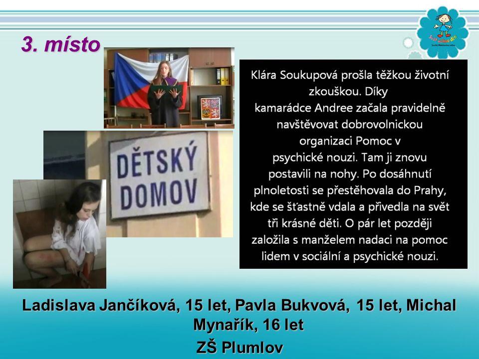 Ladislava Jančíková, 15 let, Pavla Bukvová, 15 let, Michal Mynařík, 16 let ZŠ Plumlov 3. místo