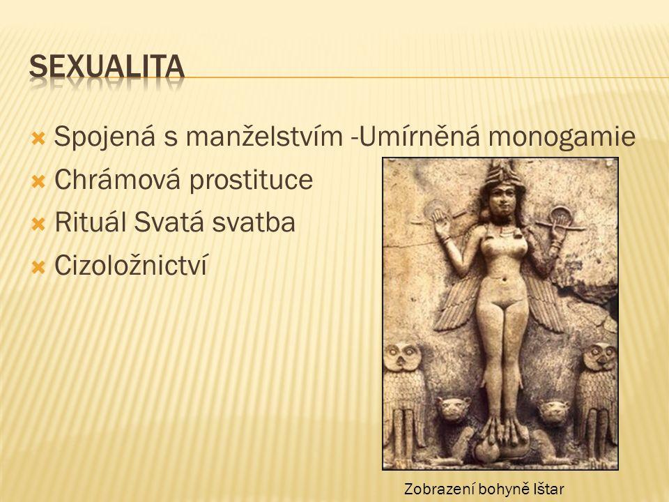  Spojená s manželstvím -Umírněná monogamie  Chrámová prostituce  Rituál Svatá svatba  Cizoložnictví Zobrazení bohyně Ištar