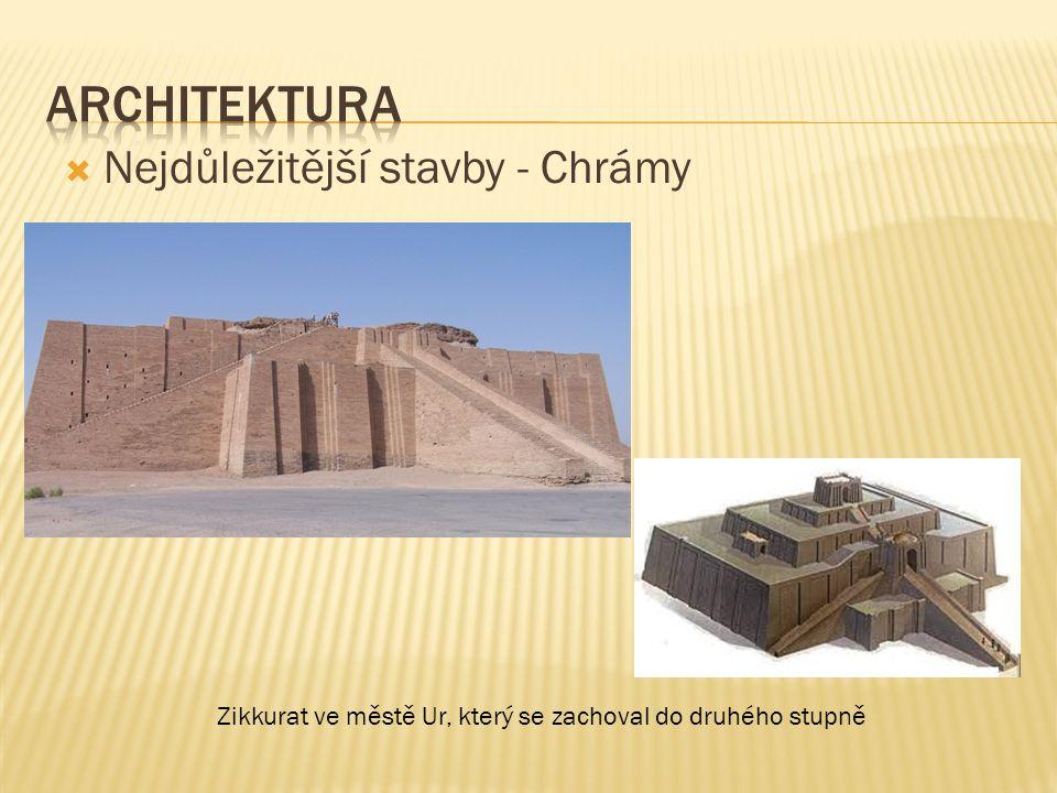  Nejdůležitější stavby - Chrámy Zikkurat ve městě Ur, který se zachoval do druhého stupně