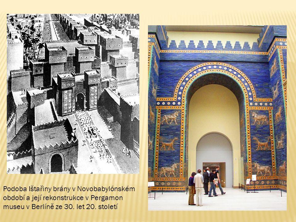 Podoba Ištařiny brány v Novobabylónském období a její rekonstrukce v Pergamon museu v Berlíně ze 30. let 20. století