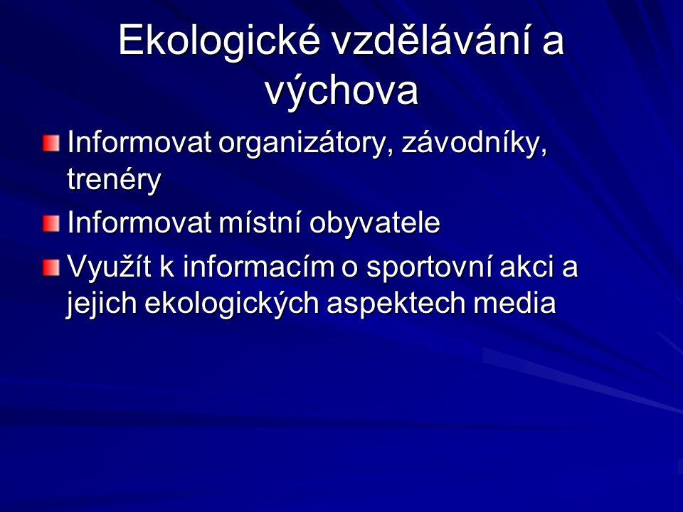 Ekologické vzdělávání a výchova Informovat organizátory, závodníky, trenéry Informovat místní obyvatele Využít k informacím o sportovní akci a jejich ekologických aspektech media