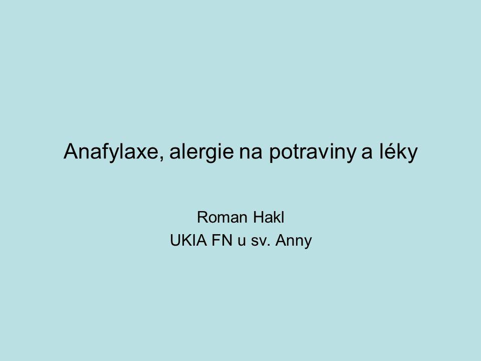 Anafylaxe, alergie na potraviny a léky Roman Hakl UKIA FN u sv. Anny
