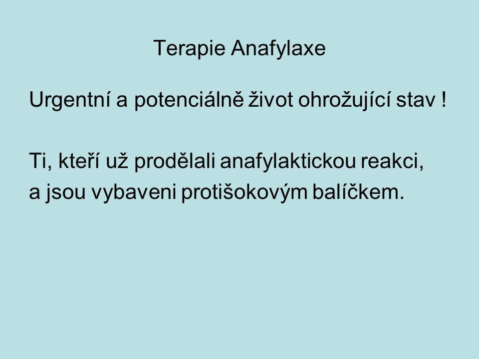 Terapie Anafylaxe Urgentní a potenciálně život ohrožující stav ! Ti, kteří už prodělali anafylaktickou reakci, a jsou vybaveni protišokovým balíčkem.