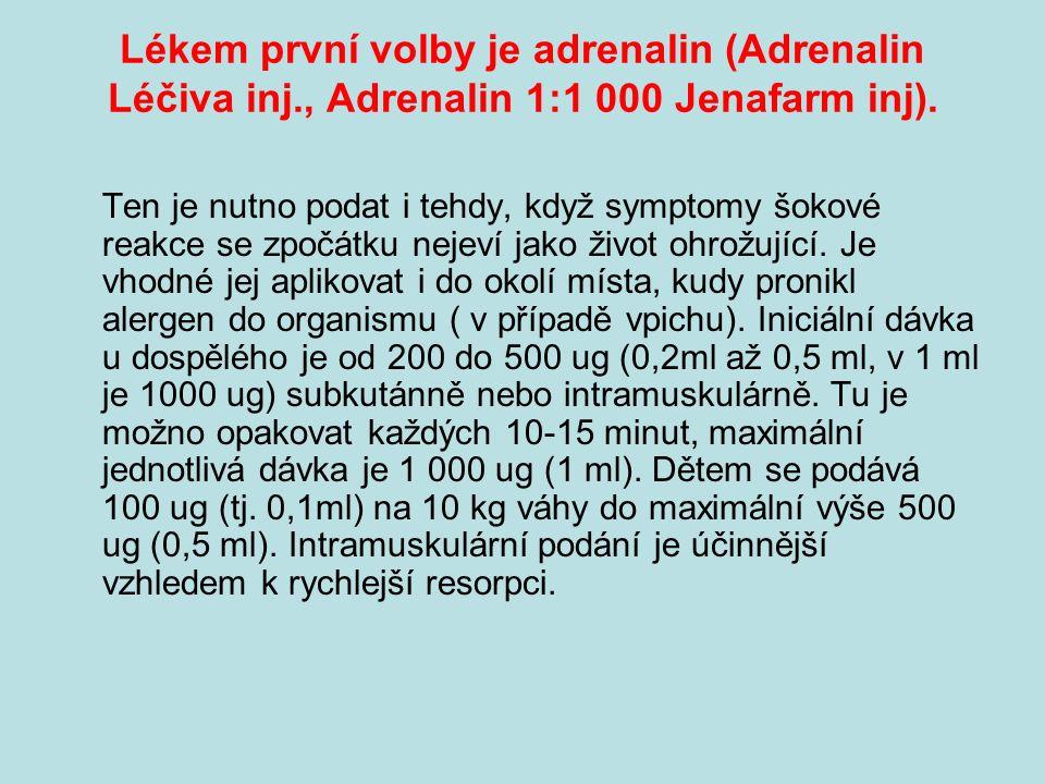 Lékem první volby je adrenalin (Adrenalin Léčiva inj., Adrenalin 1:1 000 Jenafarm inj).