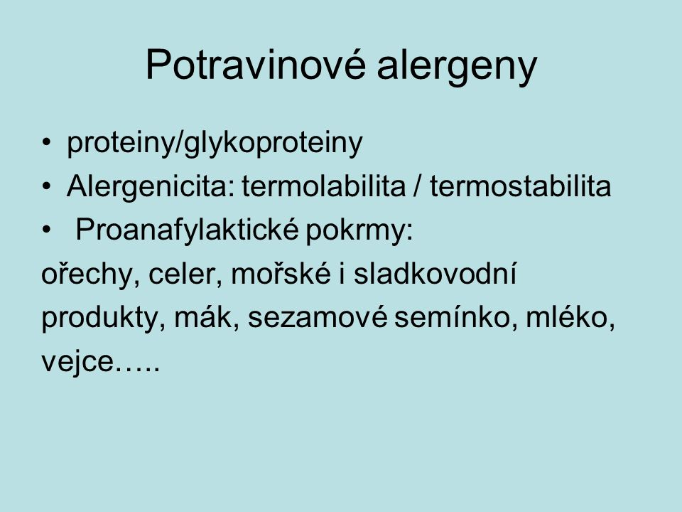 Potravinové alergeny proteiny/glykoproteiny Alergenicita: termolabilita / termostabilita Proanafylaktické pokrmy: ořechy, celer, mořské i sladkovodní