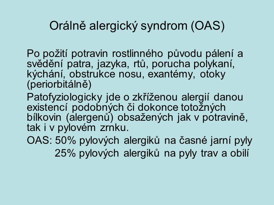 Orálně alergický syndrom (OAS) Po požití potravin rostlinného původu pálení a svědění patra, jazyka, rtů, porucha polykaní, kýchání, obstrukce nosu, exantémy, otoky (periorbitálně) Patofyziologicky jde o zkříženou alergií danou existencí podobných či dokonce totožných bílkovin (alergenů) obsažených jak v potravině, tak i v pylovém zrnku.